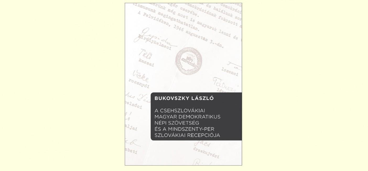 Könyvbemutató - A Csehszlovákiai Magyar Demokratikus Népi Szövetség és a Mindszenty-per szlovákiai recepciója
