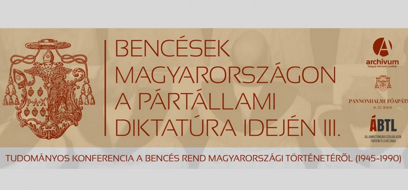 TUDOMÁNYOS KONFERENCIA A BENCÉS REND MAGYARORSZÁGI TÖRTÉNETÉRŐL (1945–1990)