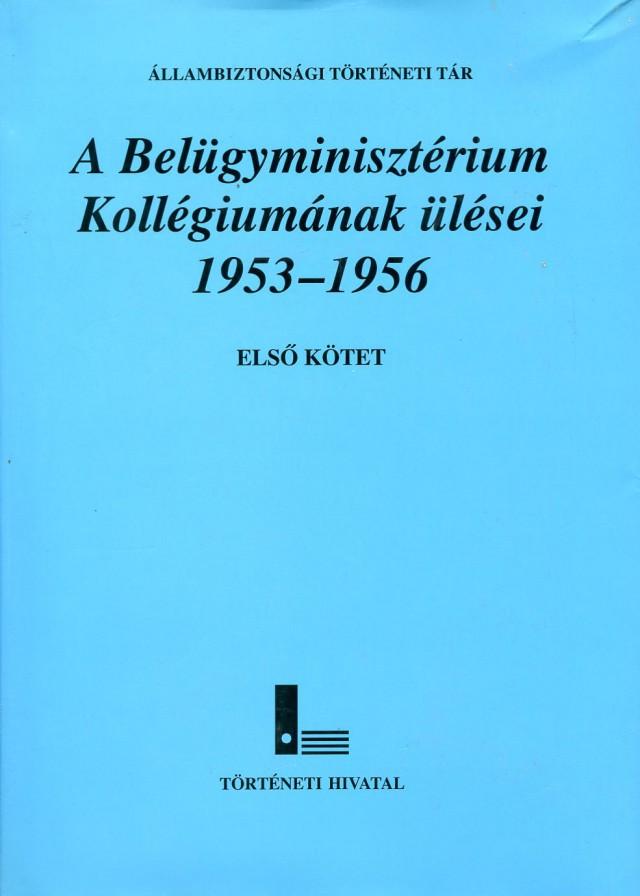A Belügyminisztérium Kollégiumának ülései 1953-1956- I. kötet