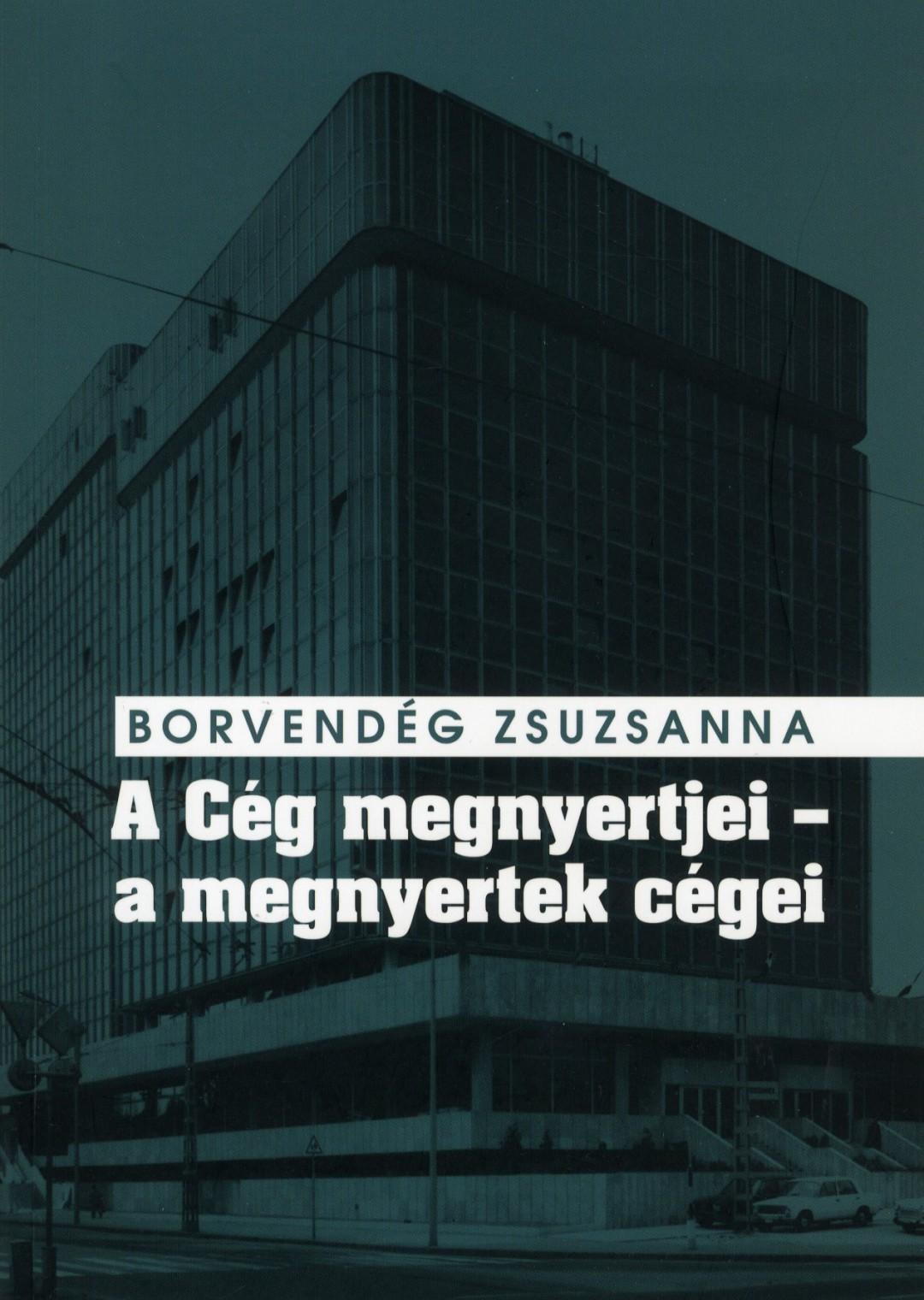 A Cég megnyertjei - a megnyertek cégei - Titkosszolgálati vállalatalapítások és valutakitermelés a Kádár-rendszer idején