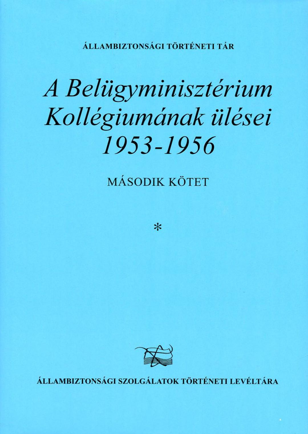 A Belügyminisztérium Kollégiumának ülései 1953-1956- II. kötet *
