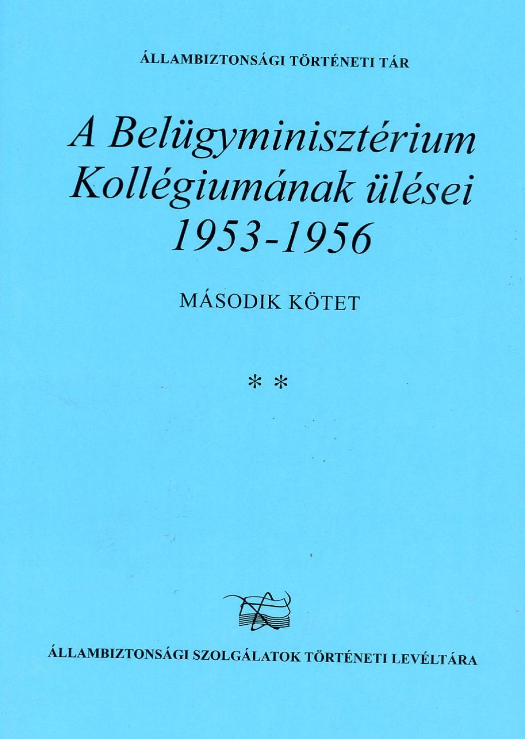 A Belügyminisztérium Kollégiumának ülései 1953-1956- II. kötet **