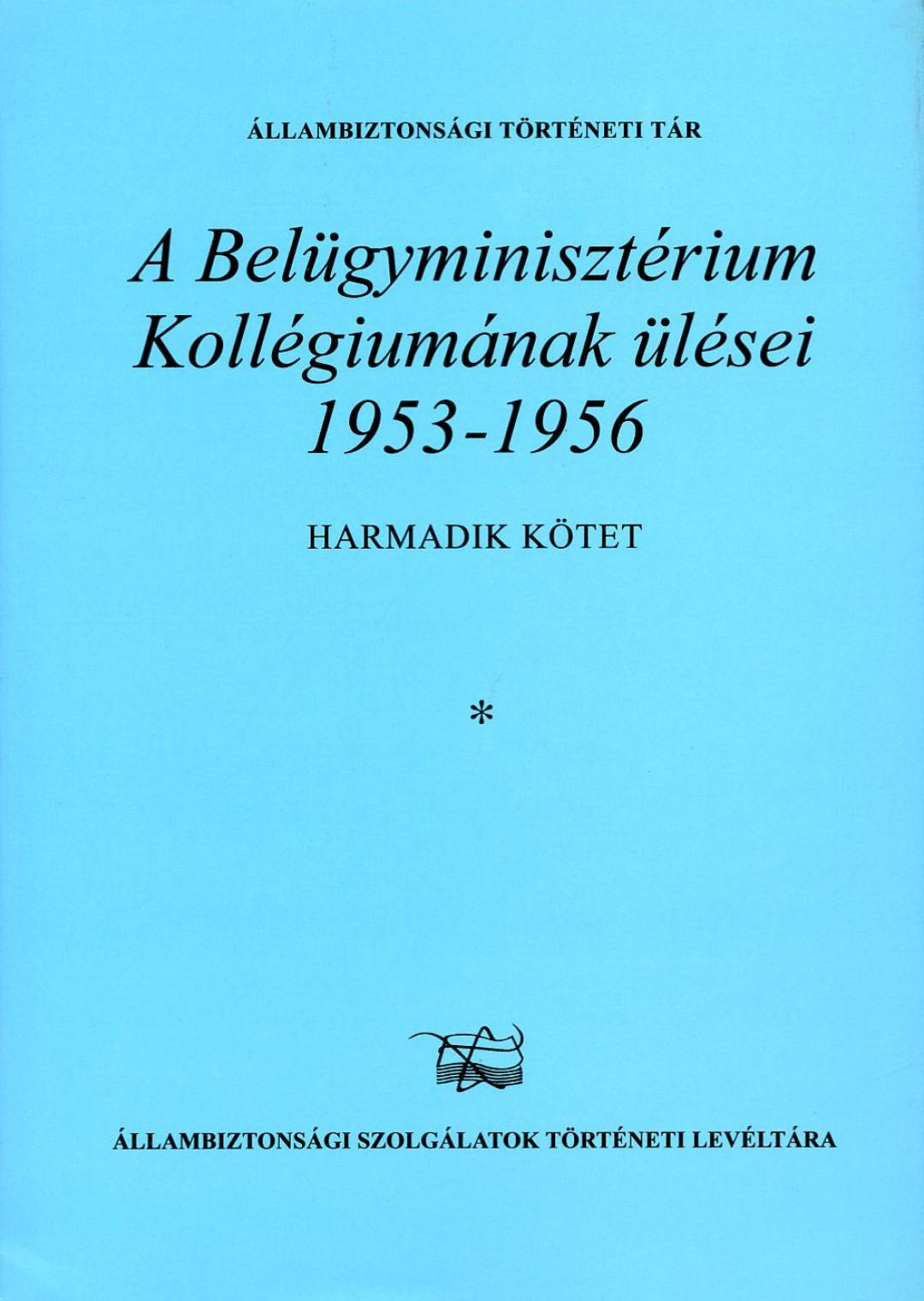 A Belügyminisztérium Kollégiumának ülései 1953-1956- III. kötet *