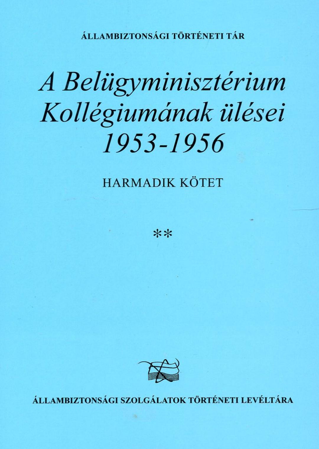 A Belügyminisztérium Kollégiumának ülései 1953-1956- III. kötet **