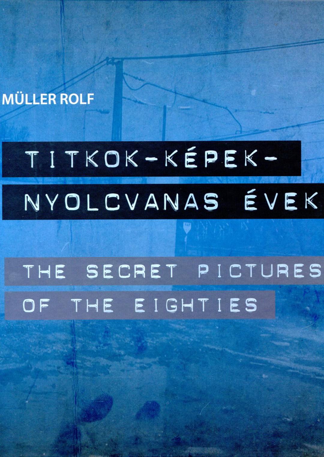 TITKOK – KÉPEK – NYOLCVANAS ÉVEK / The Secret Pictures of the Eighties